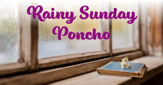 Rainy Sunday Poncho