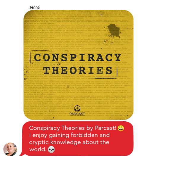 Jenna recommends Conspiracy Theories by the Parcast Network, a true crime podcast