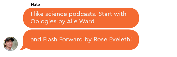 Nate recommends Ologies by Alie Ward, a science podcast