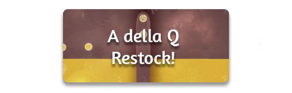 CTA: A della Q Restock!