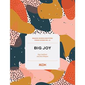 Mason Dixon Knitting Mason Dixon Field Guide No. 12: Big Joy