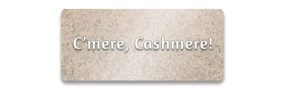 C'mere, Cashmere!