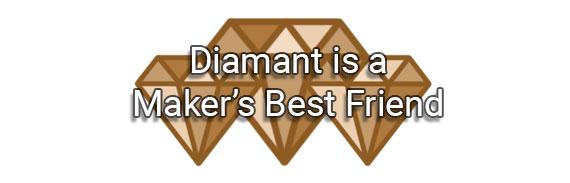 CTA: Diamant is a Maker's Best Friend!