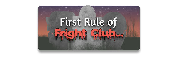 CTA: 1st Rule About Fright Club...
