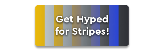 Get Hyped for Stripes!