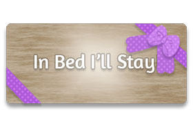 In Bed I'll Stay!
