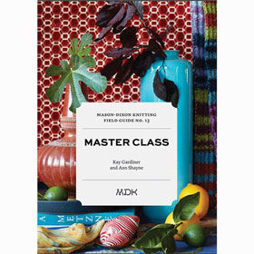Mason Dixon Knitting Mason Dixon Field Guide No. 13: Master Class