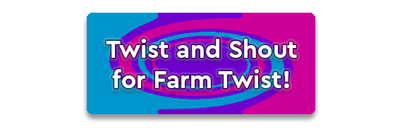 Twist and Shout for Farm Twist CTA