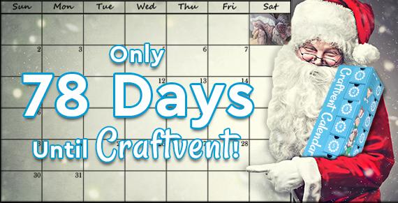 Craftvent 2018 78 Days Until Craftvent