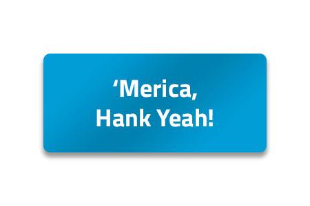 'Merica, Hank Yeah!