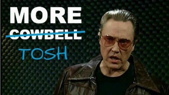 More Tosh