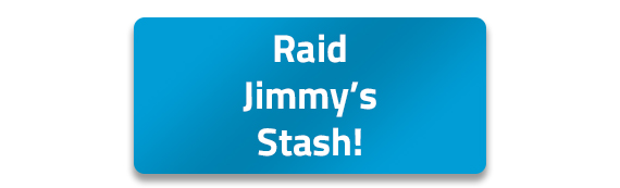 Raid Jimmy's Stash!