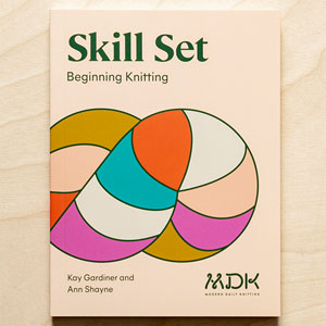 Modern Daily Knitting Skill Set: Beginning Knitting Skill Set: Beginning Knitting