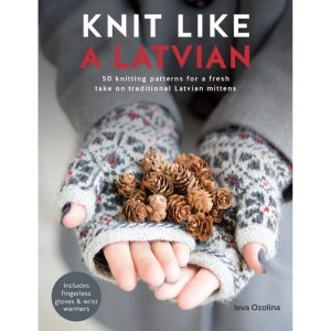 Ieva Ozolina Knit Like a Latvian Knit Like a Latvian