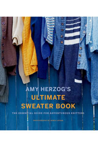 Amy Herzog's Ultimate Sweater Book Amy Herzog's Ultimate Sweater Book: The Essential Guide For Adventurous Knitters