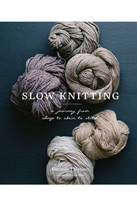 Hannah Thiessen Slow Knitting Slow Knitting: A Journey From Sheep To Skein To Stitch