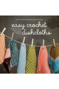 Camilla Schmidt Rasmussen & Sofie Grangaard Easy Crochet Dishcloths Easy Crochet Dishcloths: Learn To Crochet Stitch By Stitch With Modern Stashbuster Projects