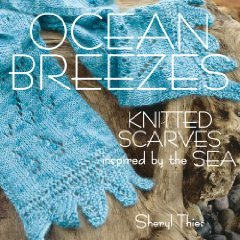 Ocean Breezes - Ocean Breezes: Knitted Scarves Inspired by the Sea