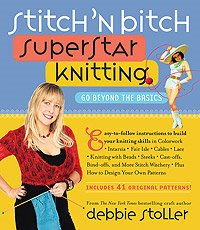 Stitch 'N Bitch: The Knitter's Handbook - Stitch 'N Bitch Superstar Knitting
