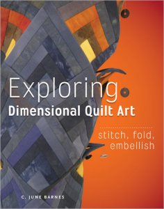 Exploring Dimensional Quilt Art - Exploring Dimensional Quilt Art: Stitch, Fold, Embellish