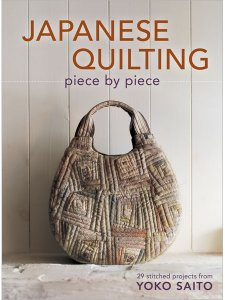 Japanese Quilting Piece by Piece: 29 Stitched Projects from Yoko Saito