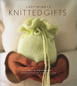 Last-Minute Knitted Gifts - Last Minute Knitted Gifts