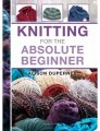 Alison Dupernex Knitting for the Absolute Beginner - Knitting for the Absolute Beginner