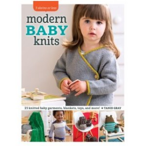 Tanis Gray - 3 Skeins or Less: Modern Baby Knits