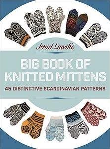 Jorid Linvik's Big Book Of Knitted Mittens: 45 Distinctive Scandinavian Patterns - Jorid Linvik's Big Book of Knitted Mittens: 45 Distinctive Scandinavian Patterns