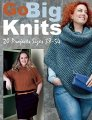 Editors of Marie Claire Idees Go Big Knits: 20 Projects Sizes 38-54  - Go Big Knits
