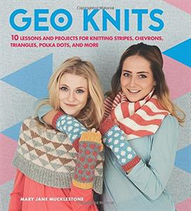 Geo Knits - Geo Knits: 10 Lessons and Projects for Knitting Stripes, Chevrons, Triangles, Polka Dots, and More