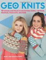 Mary Jane Mucklestone Geo Knits: 10 Lessons and Projects for Knitting Stripes, Chevrons, Triangles, Polka Dots, and More