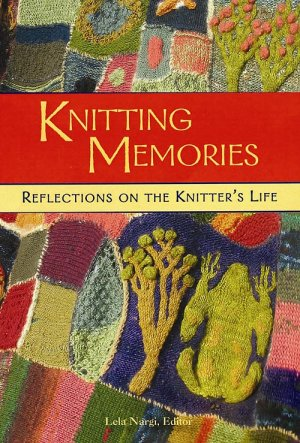 Knitting Memories - Reflections on the Knitter's Life