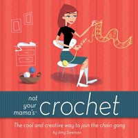 Not Your Mama's Books - Not Your Mama's Crochet