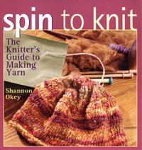 Spin to Knit - the Knitter's Guide to Making Yarn