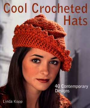 Cool Crocheted Hats - Cool Crocheted Hats (Softcover)